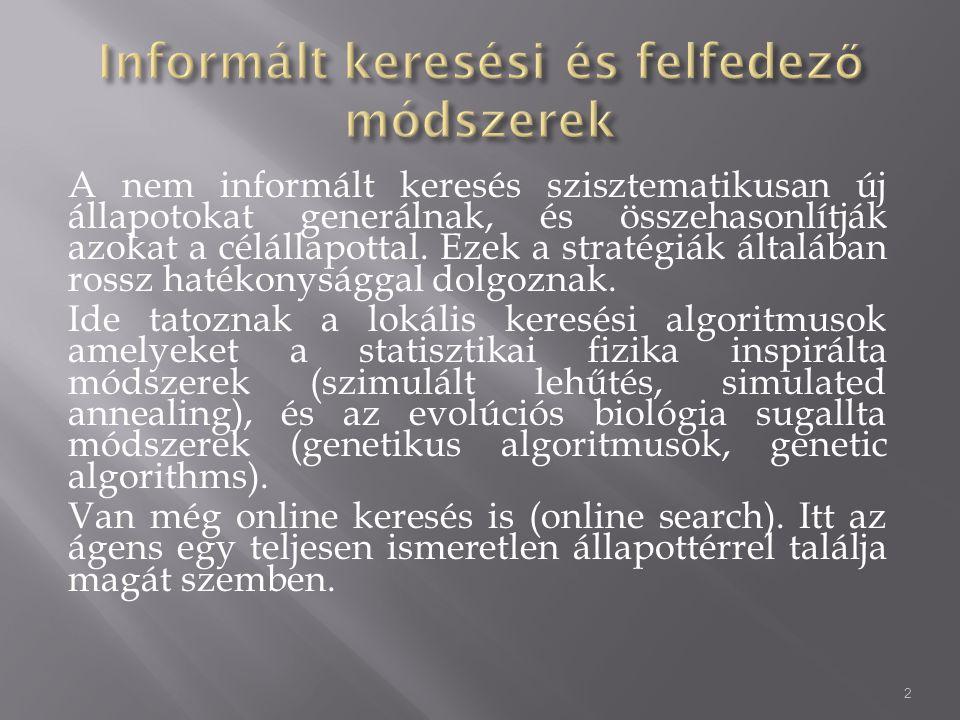 A nem informált keresés szisztematikusan új állapotokat generálnak, és összehasonlítják azokat a célállapottal.