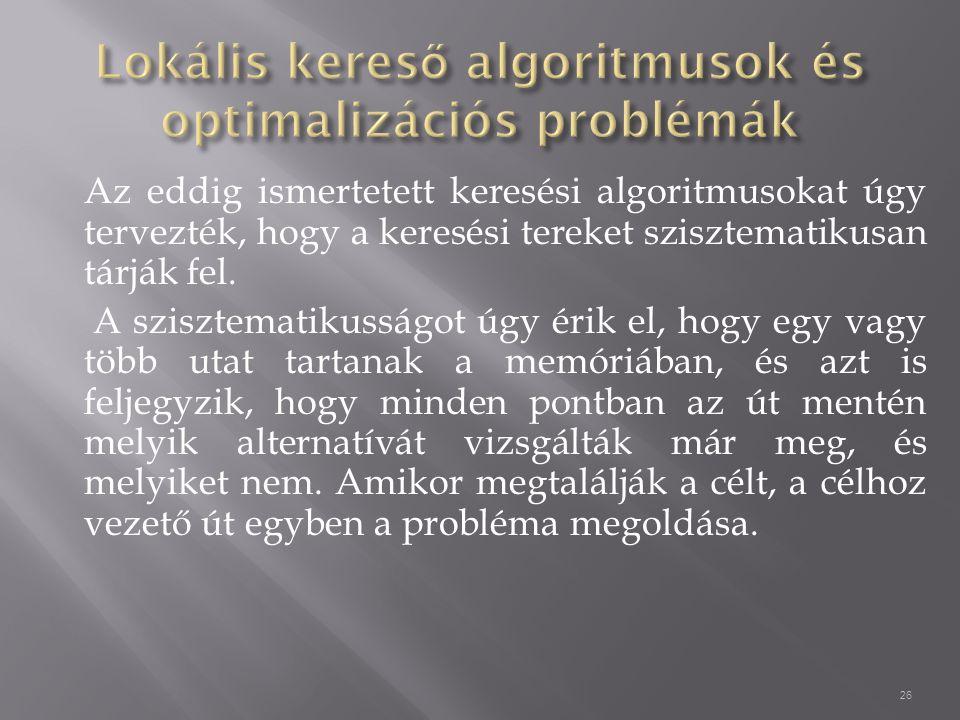 Az eddig ismertetett keresési algoritmusokat úgy tervezték, hogy a keresési tereket szisztematikusan tárják fel.