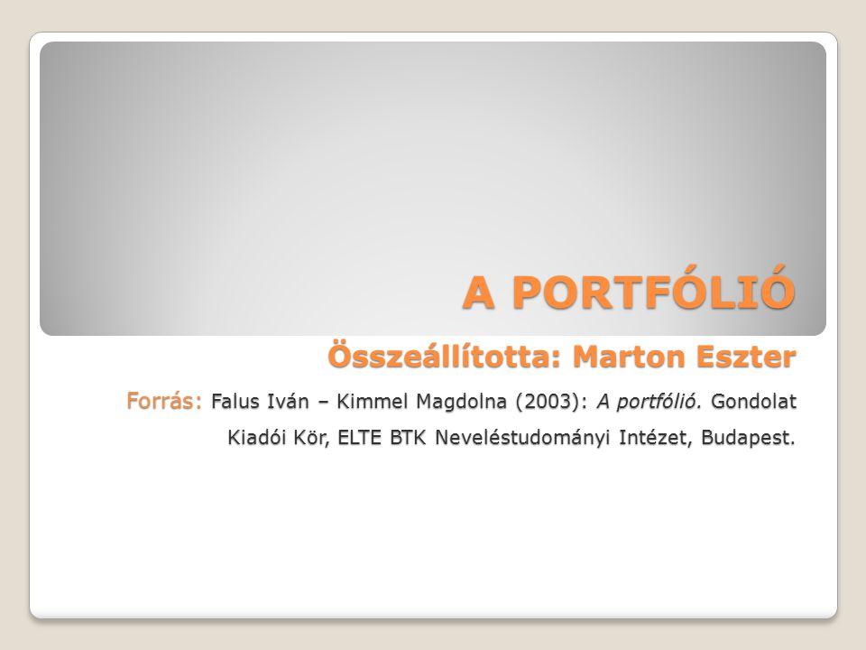A PORTFÓLIÓ Összeállította: Marton Eszter Forrás: Falus Iván – Kimmel Magdolna (2003): A portfólió. Gondolat Kiadói Kör, ELTE BTK Neveléstudományi Int