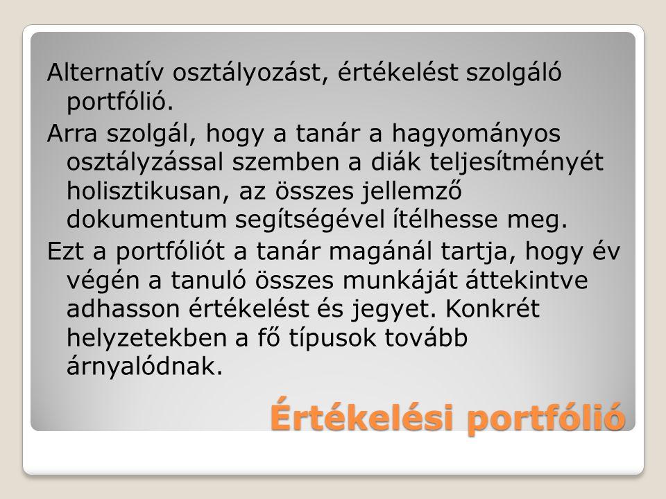 Értékelési portfólió Alternatív osztályozást, értékelést szolgáló portfólió. Arra szolgál, hogy a tanár a hagyományos osztályzással szemben a diák tel