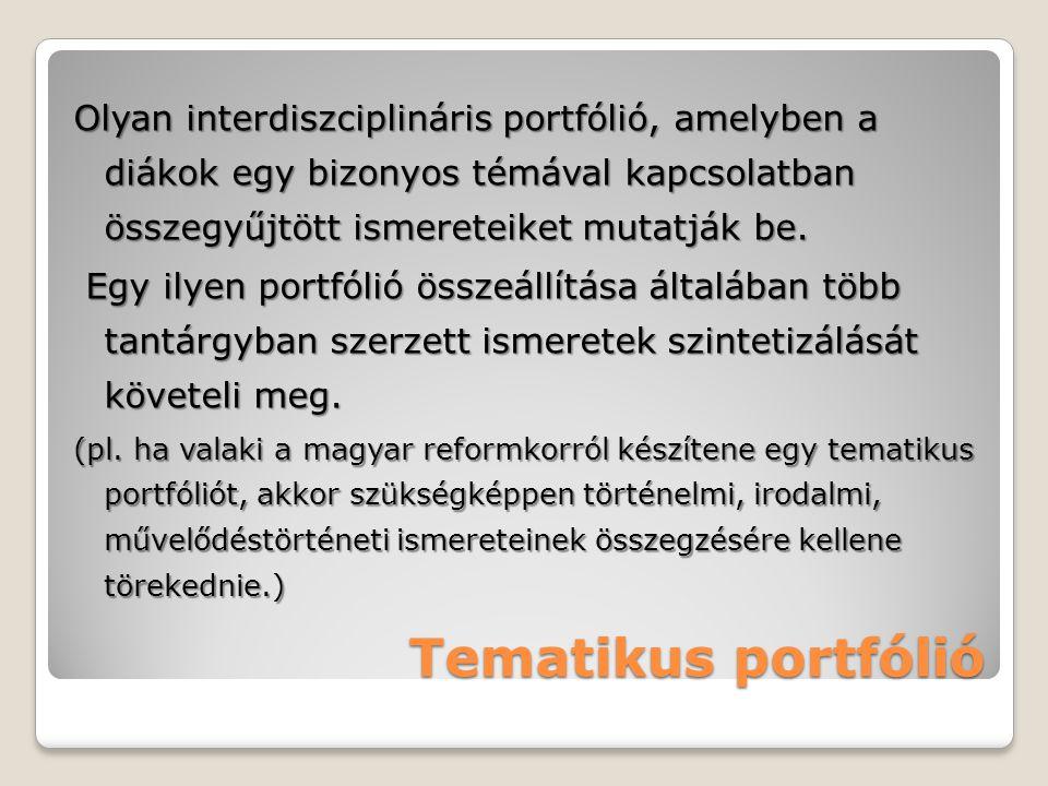 Tematikus portfólió Olyan interdiszciplináris portfólió, amelyben a diákok egy bizonyos témával kapcsolatban összegyűjtött ismereteiket mutatják be. E