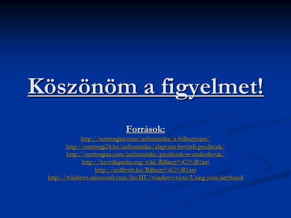 Köszönöm a figyelmet! Források: http://erettsegizz.com/informatika/a-billentyuzet/ http://erettsegi24.hu/informatika/alapveto-beviteli-periferiak/ htt
