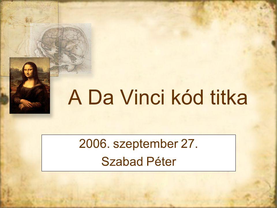 A Da Vinci kód titka 2006. szeptember 27. Szabad Péter 2006. szeptember 27. Szabad Péter