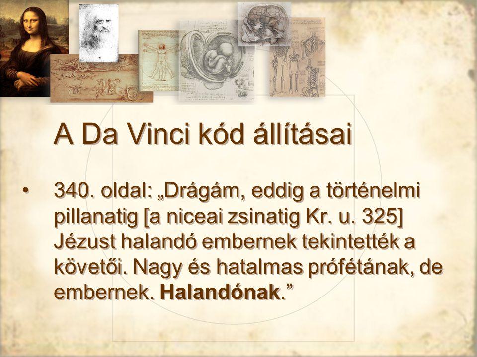 """A Da Vinci kód állításai 340.oldal: """"Drágám, eddig a történelmi pillanatig [a niceai zsinatig Kr."""