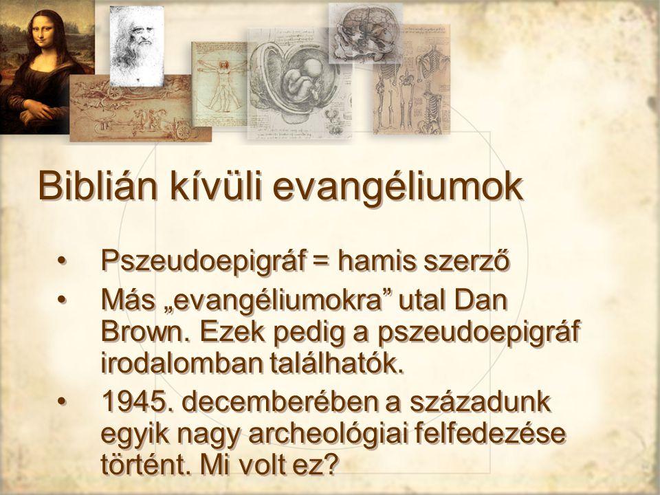 """Biblián kívüli evangéliumok Pszeudoepigráf = hamis szerző Más """"evangéliumokra utal Dan Brown."""