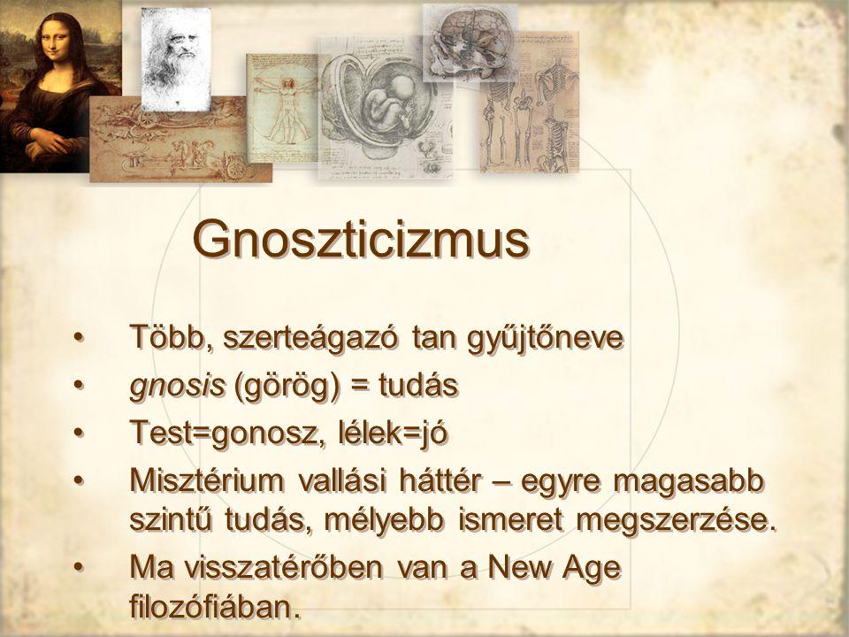 Gnoszticizmus Több, szerteágazó tan gyűjtőneve gnosis (görög) = tudás Test=gonosz, lélek=jó Misztérium vallási háttér – egyre magasabb szintű tudás, mélyebb ismeret megszerzése.