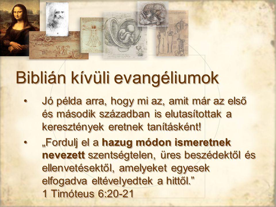 Biblián kívüli evangéliumok Jó példa arra, hogy mi az, amit már az első és második században is elutasítottak a keresztények eretnek tanításként.