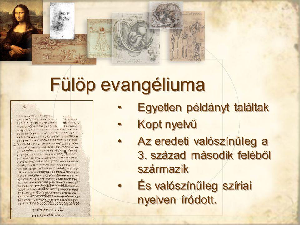 Fülöp evangéliuma Egyetlen példányt találtak Kopt nyelvű Az eredeti valószínűleg a 3.