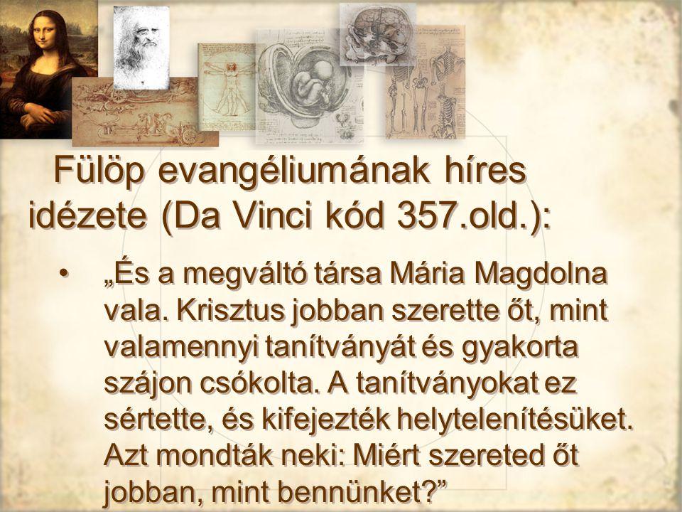 """Fülöp evangéliumának híres idézete (Da Vinci kód 357.old.): """"És a megváltó társa Mária Magdolna vala."""