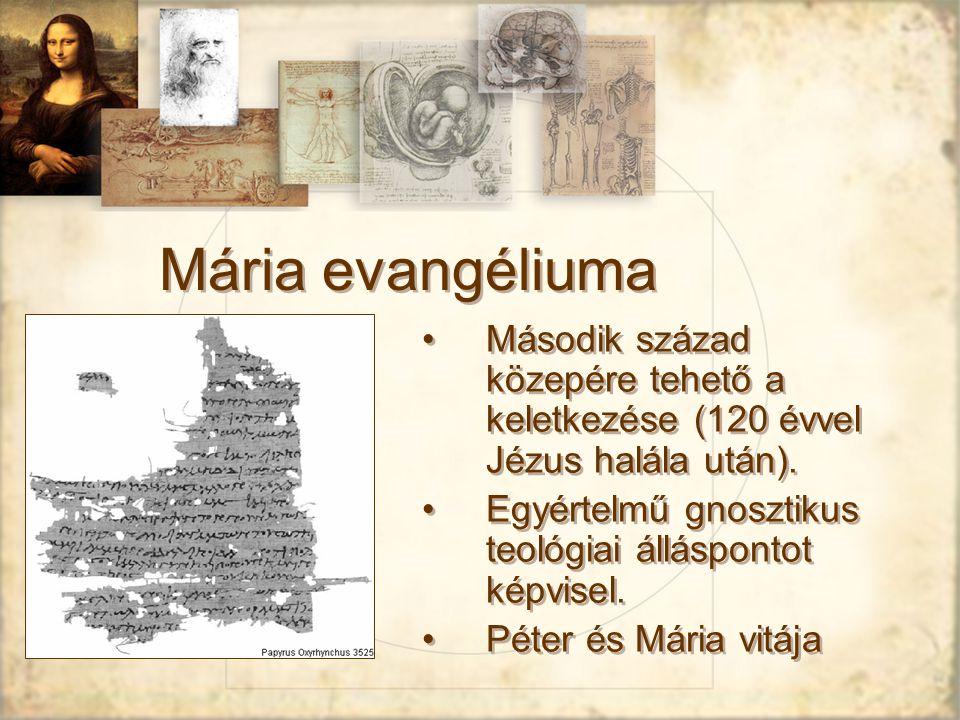 Mária evangéliuma Második század közepére tehető a keletkezése (120 évvel Jézus halála után).