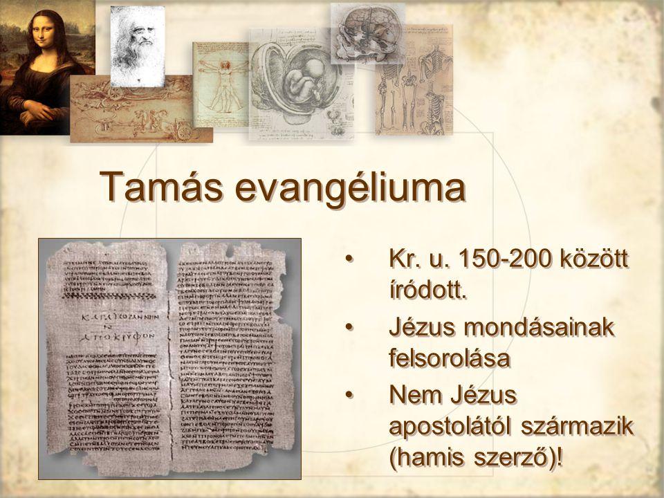 Tamás evangéliuma Kr.u. 150-200 között íródott.