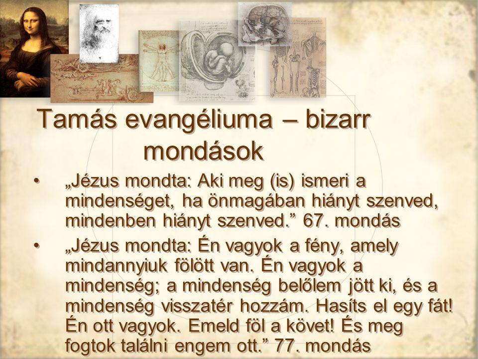 """Tamás evangéliuma – bizarr mondások """"Jézus mondta: Aki meg (is) ismeri a mindenséget, ha önmagában hiányt szenved, mindenben hiányt szenved. 67."""