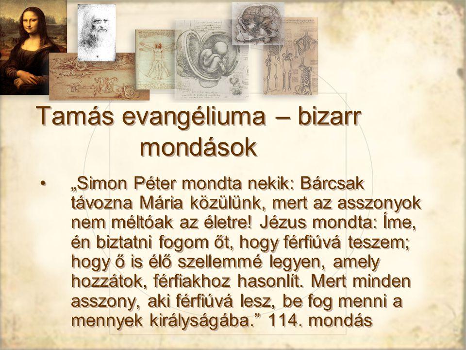 """Tamás evangéliuma – bizarr mondások """"Simon Péter mondta nekik: Bárcsak távozna Mária közülünk, mert az asszonyok nem méltóak az életre."""