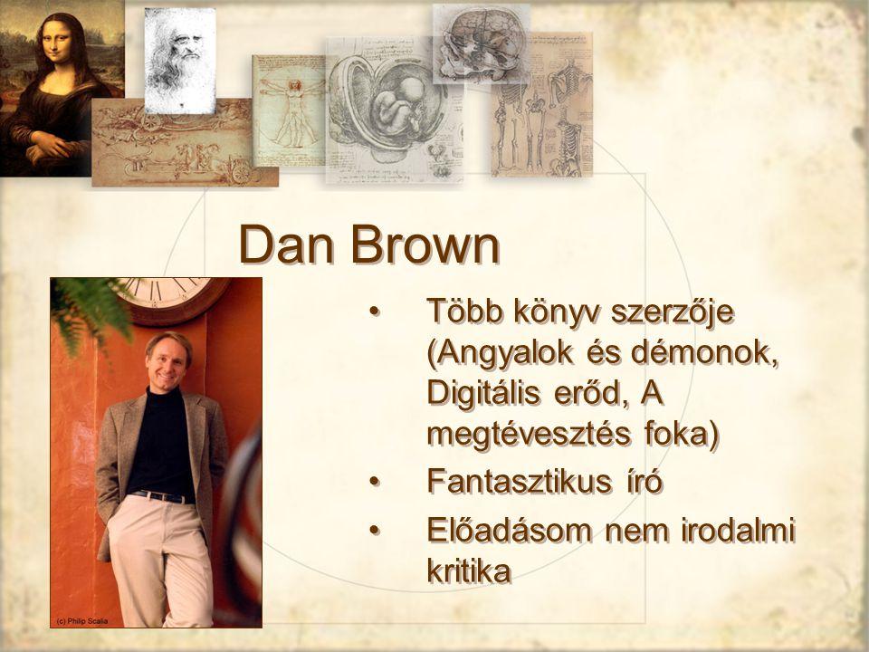Dan Brown Több könyv szerzője (Angyalok és démonok, Digitális erőd, A megtévesztés foka) Fantasztikus író Előadásom nem irodalmi kritika