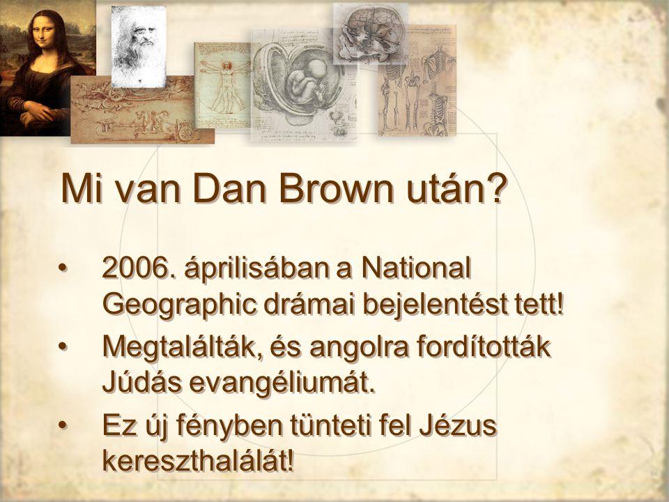 Mi van Dan Brown után.2006. áprilisában a National Geographic drámai bejelentést tett.