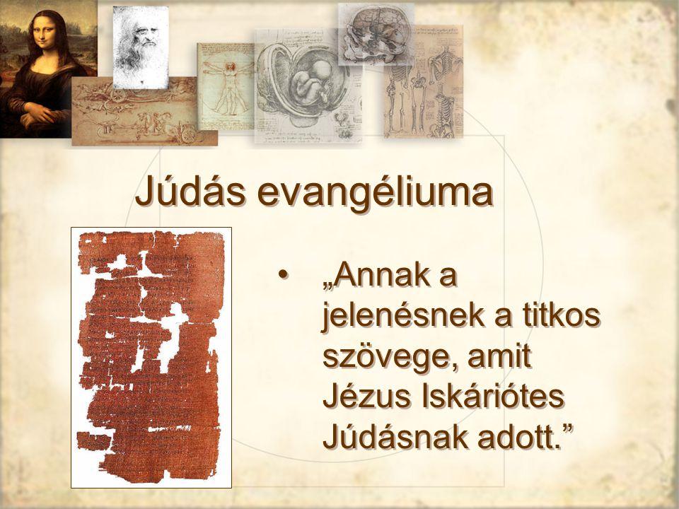 """Júdás evangéliuma """"Annak a jelenésnek a titkos szövege, amit Jézus Iskáriótes Júdásnak adott."""