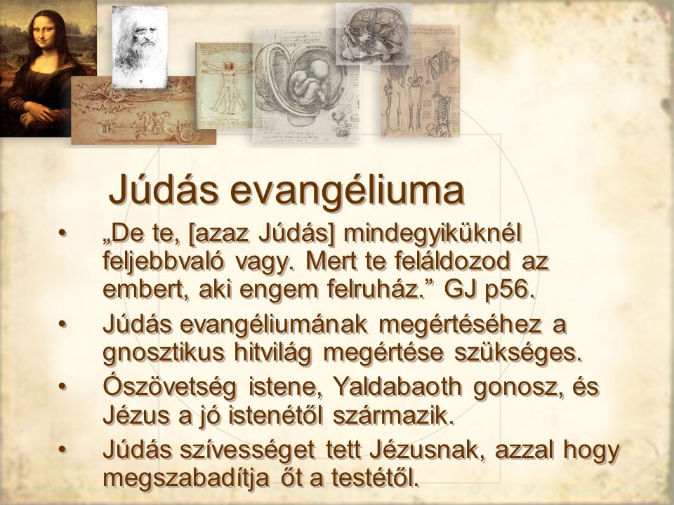 """Júdás evangéliuma """"De te, [azaz Júdás] mindegyiküknél feljebbvaló vagy."""