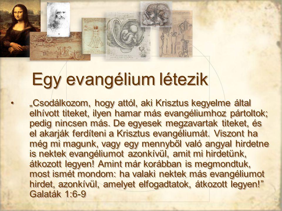 """Egy evangélium létezik """"Csodálkozom, hogy attól, aki Krisztus kegyelme által elhívott titeket, ilyen hamar más evangéliumhoz pártoltok; pedig nincsen más."""