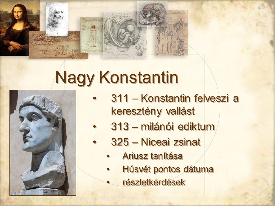 Nagy Konstantin 311 – Konstantin felveszi a keresztény vallást 313 – milánói ediktum 325 – Niceai zsinat Ariusz tanítása Húsvét pontos dátuma részletkérdések
