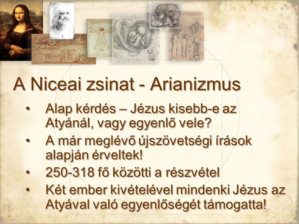 A Niceai zsinat - Arianizmus Alap kérdés – Jézus kisebb-e az Atyánál, vagy egyenlő vele.
