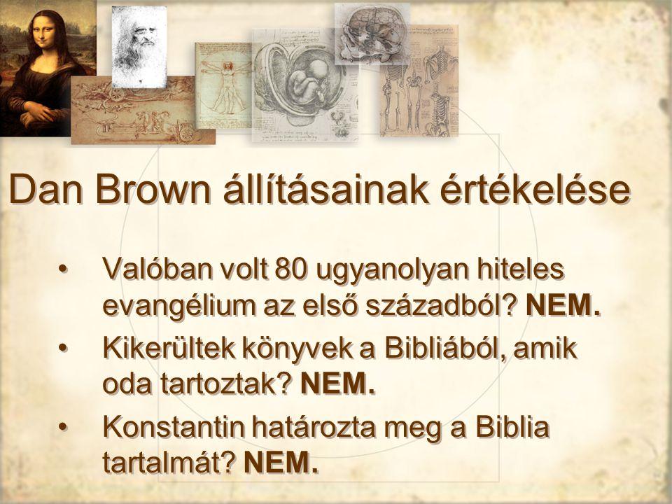 Dan Brown állításainak értékelése Valóban volt 80 ugyanolyan hiteles evangélium az első századból.