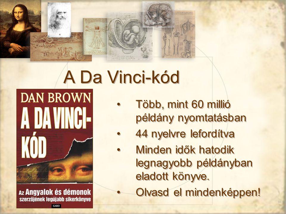 A Da Vinci-kód Több, mint 60 millió példány nyomtatásban 44 nyelvre lefordítva Minden idők hatodik legnagyobb példányban eladott könyve.