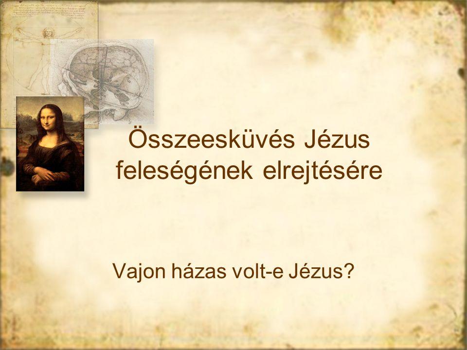 Összeesküvés Jézus feleségének elrejtésére Vajon házas volt-e Jézus?