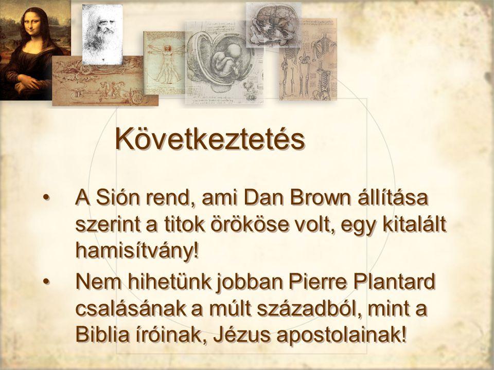Következtetés A Sión rend, ami Dan Brown állítása szerint a titok örököse volt, egy kitalált hamisítvány.