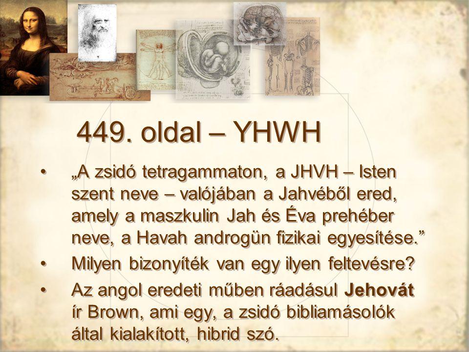 """449. oldal – YHWH """"A zsidó tetragammaton, a JHVH – Isten szent neve – valójában a Jahvéből ered, amely a maszkulin Jah és Éva prehéber neve, a Havah a"""