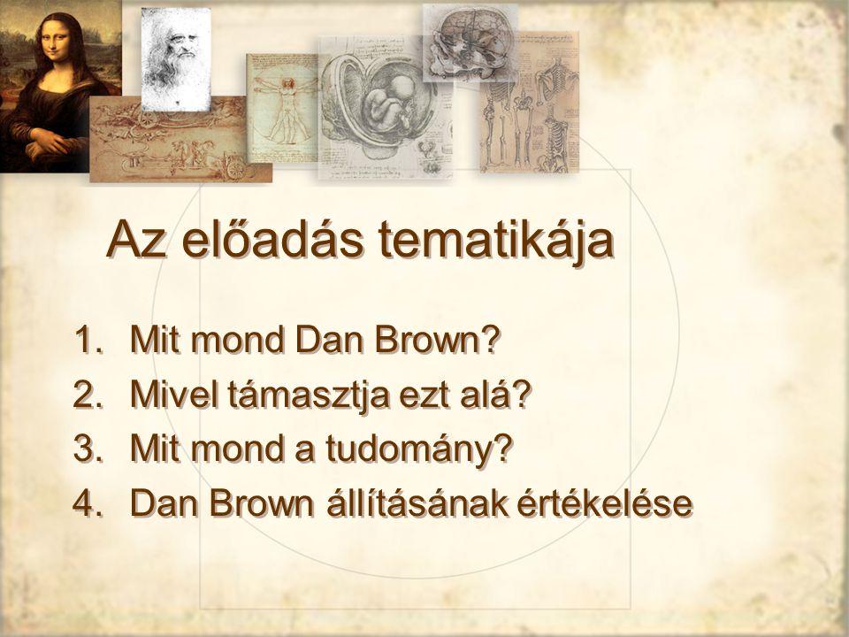 Az előadás tematikája 1.Mit mond Dan Brown.2.Mivel támasztja ezt alá.