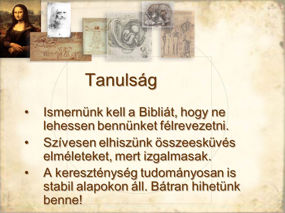 Tanulság Ismernünk kell a Bibliát, hogy ne lehessen bennünket félrevezetni.