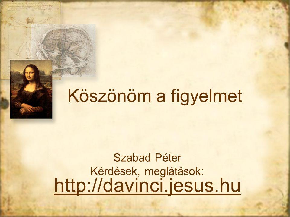 Köszönöm a figyelmet Szabad Péter Kérdések, meglátások: http://davinci.jesus.hu Szabad Péter Kérdések, meglátások: http://davinci.jesus.hu