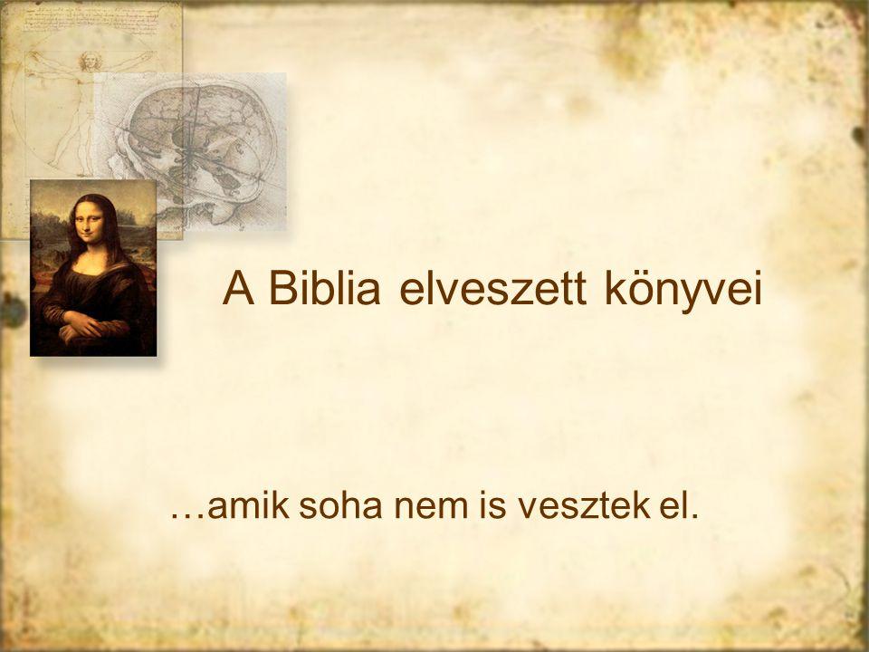 A Biblia elveszett könyvei …amik soha nem is vesztek el.