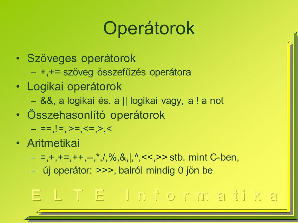 Operátorok Szöveges operátorok –+,+= szöveg összefűzés operátora Logikai operátorok –&&, a logikai és, a || logikai vagy, a .
