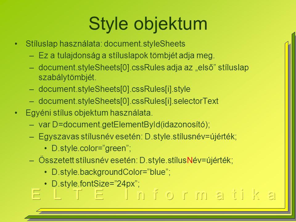 Style objektum Stíluslap használata: document.styleSheets –Ez a tulajdonság a stíluslapok tömbjét adja meg.
