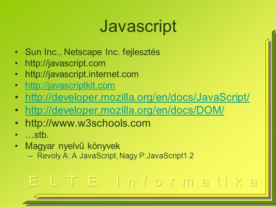 """A JavaScript nyelvi jellemzői Interpretált nyelv (Netscape, IE, Firefox) –Címsorba írva: javascript:eval( 2*4 ) C (C++) utódnyelv Függvények definiálhatók (function ) Kis, nagybetűk különböznek Nem szigorúan típusos –""""Laza változó kezelés Nincs főprogram (main) Nincs I/O, file I/O"""