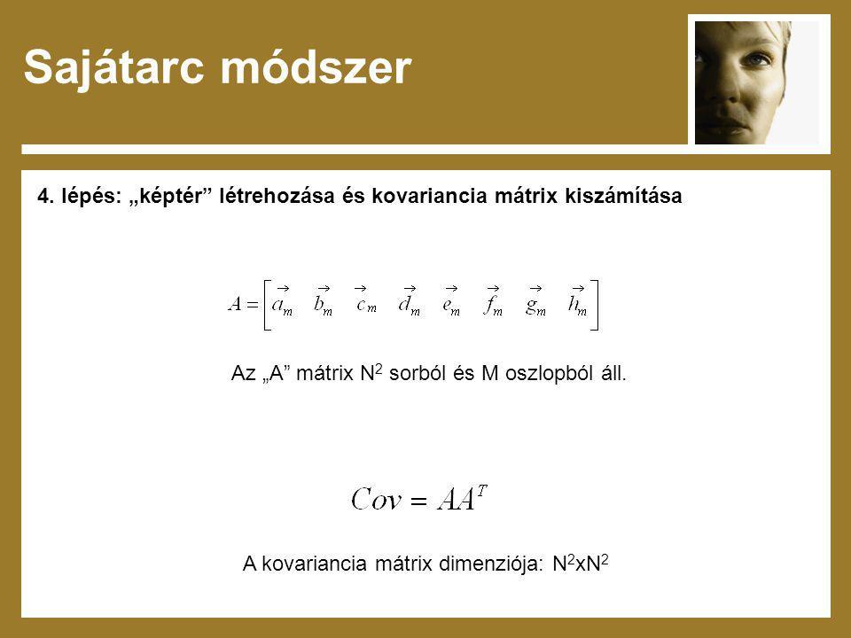 """Sajátarc módszer 4. lépés: """"képtér"""" létrehozása és kovariancia mátrix kiszámítása Az """"A"""" mátrix N 2 sorból és M oszlopból áll. A kovariancia mátrix di"""