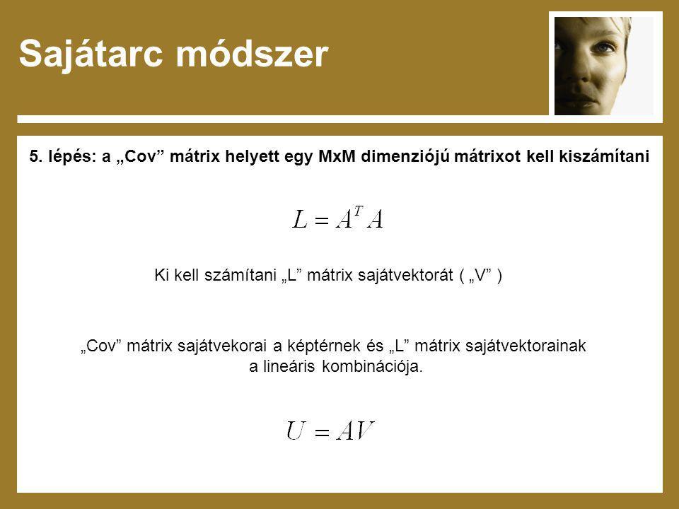 """Sajátarc módszer 5. lépés: a """"Cov"""" mátrix helyett egy MxM dimenziójú mátrixot kell kiszámítani Ki kell számítani """"L"""" mátrix sajátvektorát ( """"V"""" ) """"Cov"""