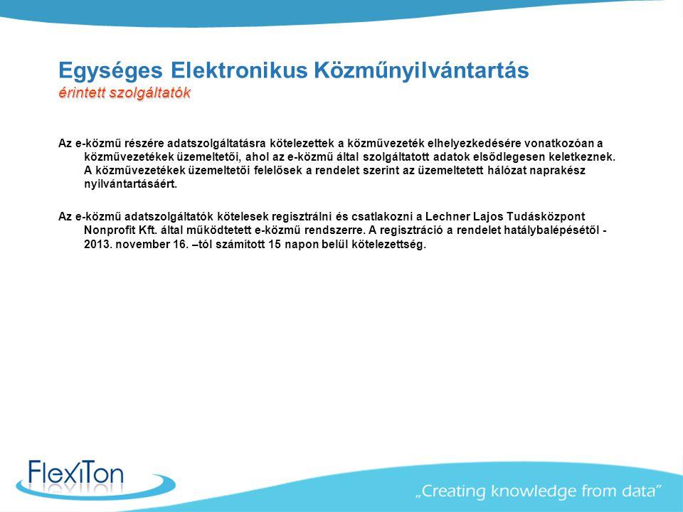 érintett szolgáltatók Egységes Elektronikus Közműnyilvántartás érintett szolgáltatók Az e-közmű részére adatszolgáltatásra kötelezettek a közművezeték
