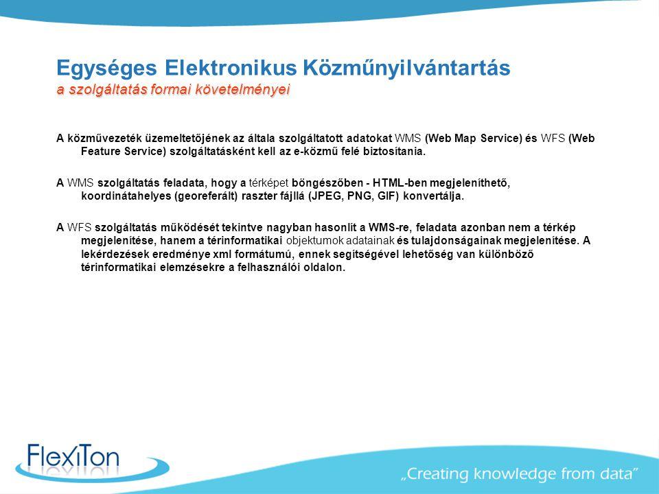 a szolgáltatás formai követelményei Egységes Elektronikus Közműnyilvántartás a szolgáltatás formai követelményei A közművezeték üzemeltetőjének az ált
