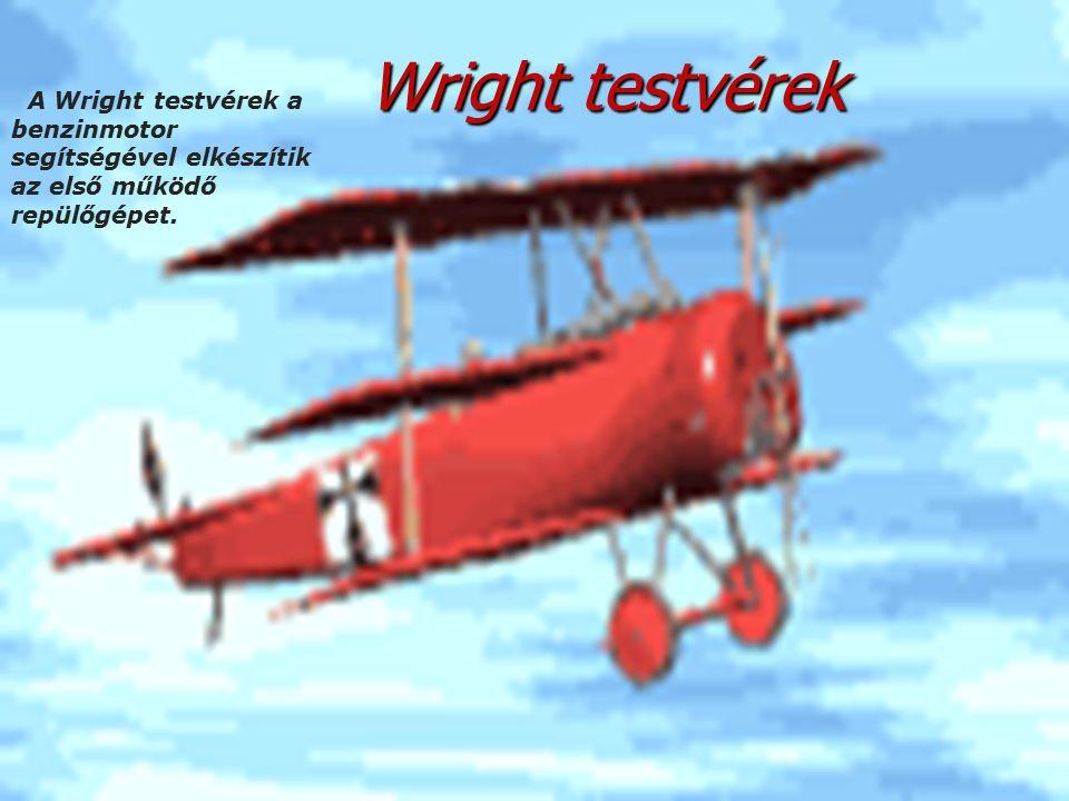 Wright testvérek A Wright testvérek a benzinmotor segítségével elkészítik az első működő repülőgépet.