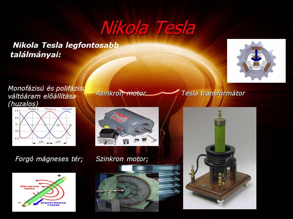 Nikola Tesla Nikola Tesla legfontosabb találmányai: Monofázisú és polifázisú váltóáram előállítása (huzalos) Forgó mágneses tér; Asinkron motor Szinkron motor; Tesla transformátor