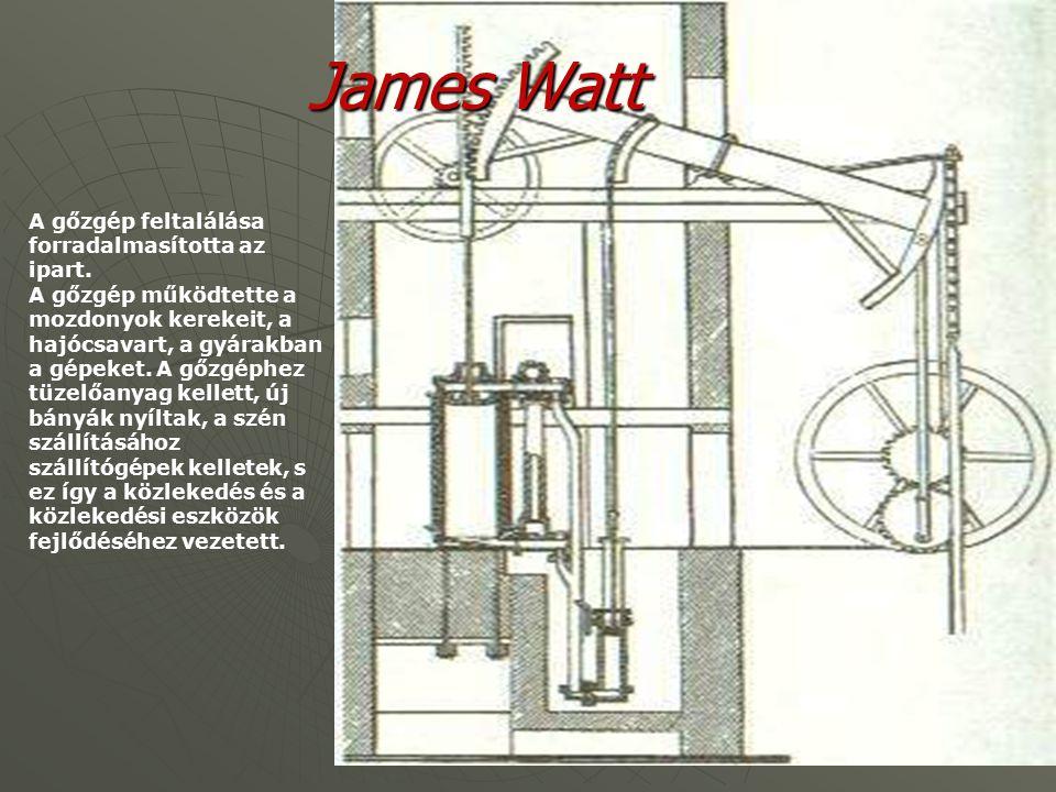 James Watt A gőzgép feltalálása forradalmasította az ipart.