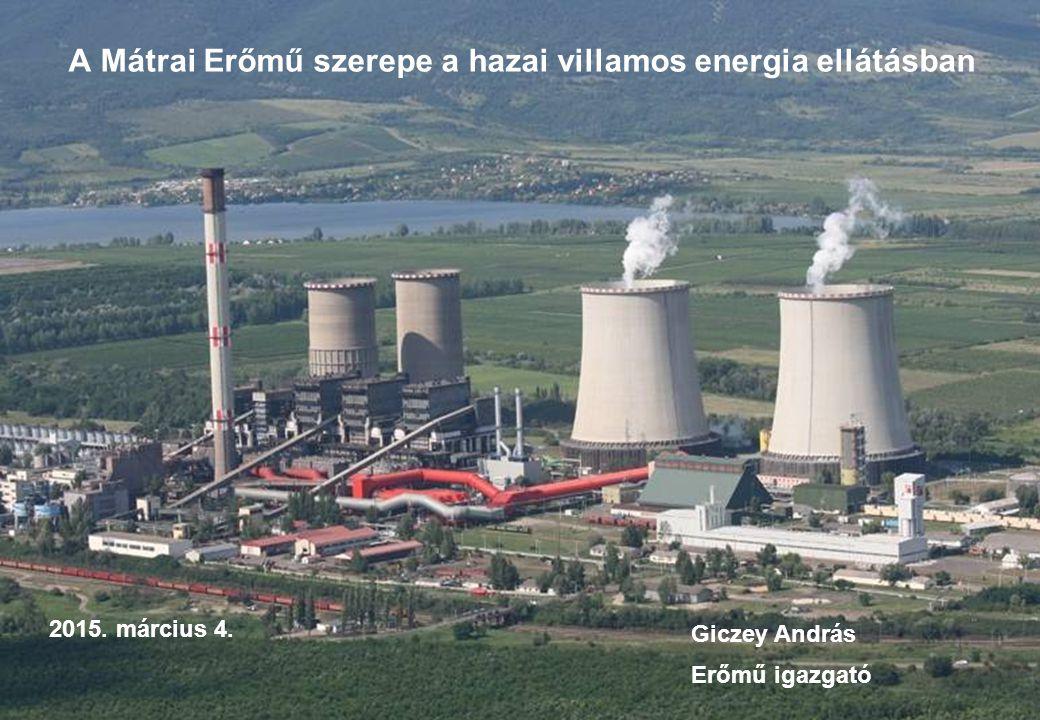 előadások 1 A Mátrai Erőmű szerepe a hazai villamos energia ellátásban 2015. március 4. Giczey András Erőmű igazgató