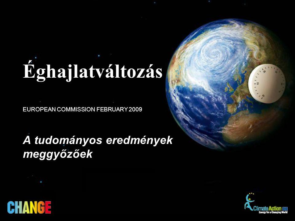 A tudományos eredmények meggyőzőek EUROPEAN COMMISSION FEBRUARY 2009 Éghajlatváltozás