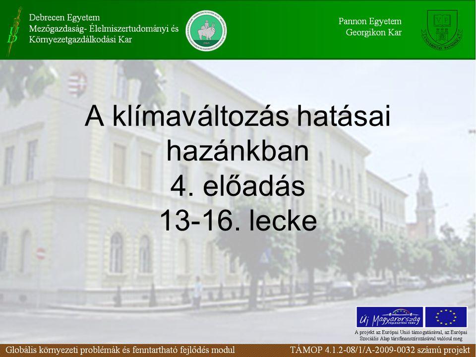 A klímaváltozás hatásai hazánkban 4. előadás 13-16. lecke