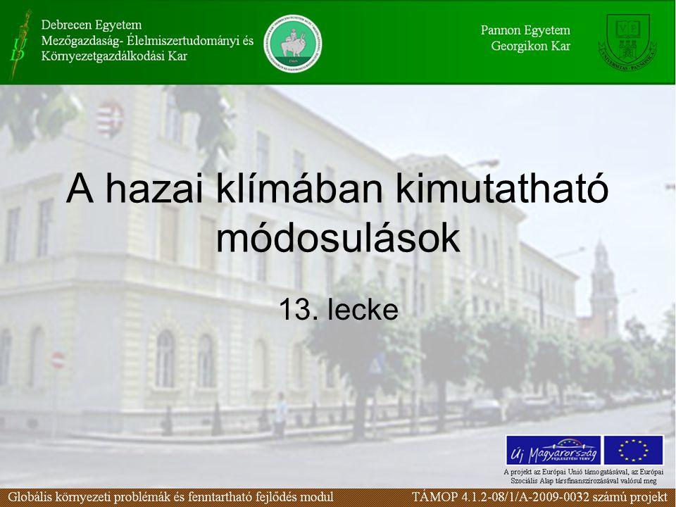 A hazai klímában kimutatható módosulások 13. lecke