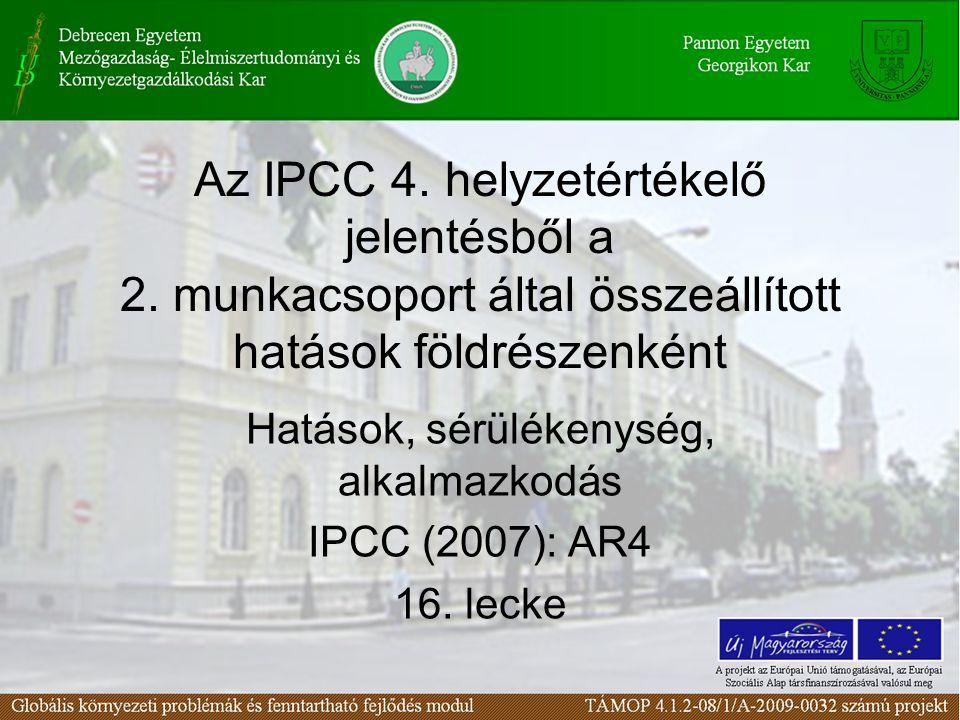 Az IPCC 4. helyzetértékelő jelentésből a 2. munkacsoport által összeállított hatások földrészenként Hatások, sérülékenység, alkalmazkodás IPCC (2007):