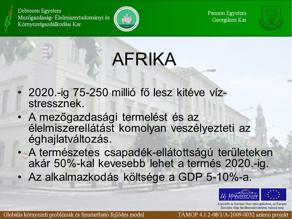 AFRIKA 2020.-ig 75-250 millió fő lesz kitéve víz- stressznek. A mezőgazdasági termelést és az élelmiszerellátást komolyan veszélyezteti az éghajlatvál