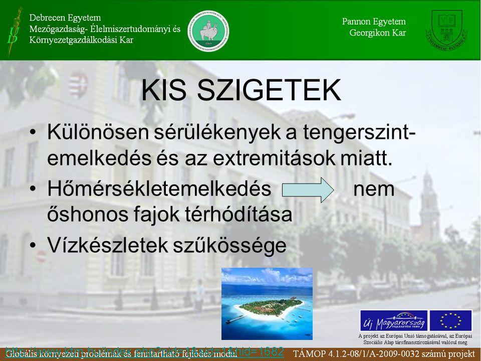 KIS SZIGETEK Különösen sérülékenyek a tengerszint- emelkedés és az extremitások miatt.